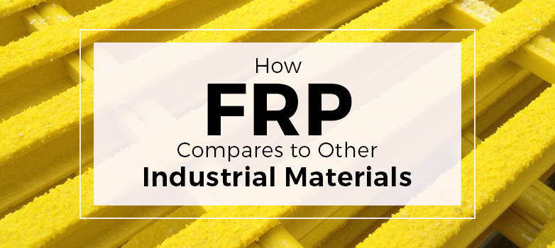 How FRP Compares to Other Industrial Materials