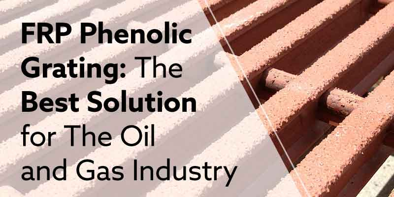 FRP Phenolic Grating is the Best Solution for the Oil and Gas Industry